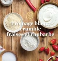 Secret de recette n°11 : Fromage blanc façon Crumble, compotée de fraises & de Rhubarbe !